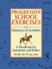 Image for Progressive school exercises for dressage and jumping: a handbook for instructors and riders