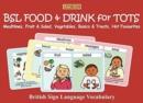 Image for BSL food & drink for tots  : mealtimes, fruit & salad, vegetables, basics & treats, hot favourites