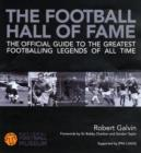 Image for The football hall of fame  : the ultimate guide to the greatest footballing legends of all time