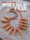 Image for How to make polymer clay beads  : 35 step-by-step projects show how to make beautiful beads and jewelry