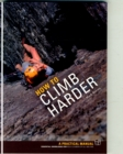 Image for How to climb harder  : a practical manual, essential knowledge for rock climbers of all abilities
