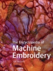 Image for The encyclopedia of machine embroidery  : techniques, stitches, fabrics & threads, sewing & embroidery machines, accessories
