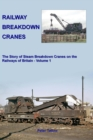 Image for Railway breakdown cranes  : the story of steam breakdown cranes on the railways of BritainVolume 1 : Volume 1