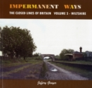 Image for Impermanent ways  : the closed lines of BritainVolume 3,: Wiltshire : Volume 3 : Wiltshire