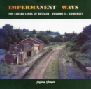 Image for Impermanent ways  : the closed lines of BritainVolume 5,: Somerset : Volume 5