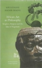 Image for African art as philosophy  : Senghor, Bergson and the idea of negritude