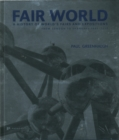 Image for Fair World: A History of World's Fairs and Expositions from London to Shanghai 1851-2010