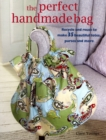 Image for The perfect handmade bag  : recycle and reuse to make 35 beautiful totes, purses and more