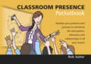 Image for Classroom presence pocketbook  : develop your presence and persona to transform the atmosphere, behaviour and relationships in all your classes