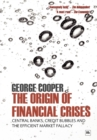 Image for The origin of financial crises  : central banks, credit bubbles and the efficient market fallacy