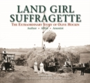 Image for Land girl suffragette  : the extraordinary story of Olive Hockin
