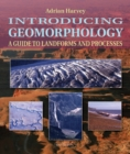 Image for Introducing geomorphology  : a guide to landforms and processes