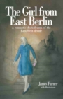 Image for The girl from East Berlin: a romantic docu-drama of the East-West divide