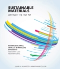 Image for Sustainable materials - without the hot air  : making buildings, vehicles and products efficiently and with less new material