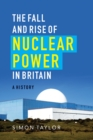 Image for The fall and rise of nuclear power in Britain  : a history