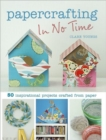 Image for Papercrafting in no time  : 50 inspirational projects crafted from paper