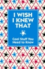 Image for I wish I knew that  : cool stuff you need to know