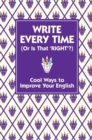 Image for Write every time (or is that 'right'?)  : cool ways to improve your English