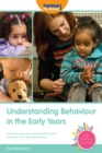 Image for Understanding behaviour in the early years  : a practical guide to supporting each child's behaviour in the early years setting