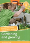Image for Gardening and growing  : how to plan learning opportunities that engage and interest children