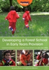 Image for Developing a Forest School in early years provision  : a practical handbook on how to develop a Forest School in any early years setting