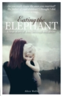 Image for Eating the elephant  : a true story of loss, betrayal and abuse