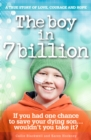 Image for The boy in 7 billion  : a true story of love, courage and hope