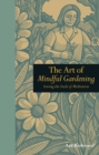 Image for The art of mindful gardening  : sowing the seeds of meditation