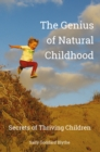 Image for The genius of natural childhood: secrets of thriving children