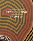 Image for Remembering forward  : Australian Aboriginal painting since 1960