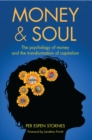 Image for Money & soul: the psychology of money and the transformation of capitalism