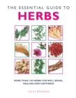 Image for The essential guide to herbs  : more than 100 herbs for well-being, healing and happiness