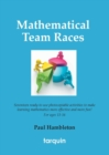 Image for Mathematical team races  : seventeen ready-to-use activities to make learning more effective and more fun!