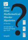Image for More mini mathematical murder mysteries  : 16 activities to stretch and engage ages 13-15