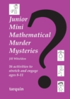 Image for Junior mini mathematical murder mysteries  : 16 activities to stretch and engage ages 8-11