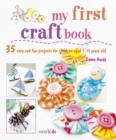 Image for My first craft book  : over 35 fun projects for children aged 7-11 years old