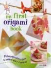 Image for My first origami book  : 35 fun papercrafting projects for children aged 7-11 years old