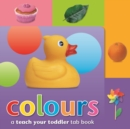 Image for Colours  : a teach your toddler tab book