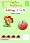 Image for TeeJay Mathematics CfE Early Level Adding 0 to 5: Creepy Crawlies (Book A4)