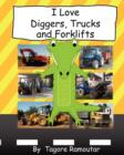 Image for I Love Diggers, Trucks and Forklifts
