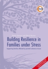 Image for Building resilience in families under stress  : supporting families affected by parental substance misuse and/or mental health problems