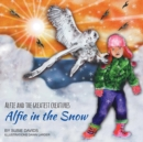 Image for Alfie and the Greatest Creatures : Alfie in the Snow