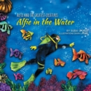 Image for Alfie and the Greatest Creatures : Alfie in the Water