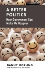 Image for A Better Politics : How Government Can Make Us Happier
