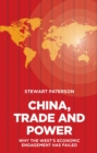 Image for China, Trade and Power : Why the West's Economic Engagement Has Failed