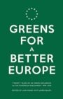 Image for Greens For a Better Europe : Twenty Years of UK Green Influence in the European Parliament, 1999-2019