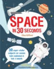 Image for Space in 30 seconds  : 30 super-stellar subjects for cosmic kids explained in half a minute