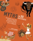 Image for Myths in 30 seconds  : 30 marvellous and magical world myths retold in half a minute