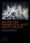 Image for Service user experience in adult mental health  : improving the experience of care for people using adult NHS mental health services