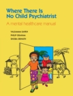Image for Where there is no child psychiatrist  : a mental healthcare manual